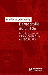 Démocratie au village : la pratique du pouvoir à Rioz en Franche-Comté depuis la Révolution