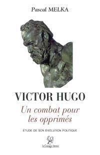 Victor Hugo : un combat pour les opprimés : étude de son évolution politique