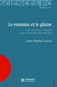 Le rameau et le glaive : les militants français pour la Société des nations