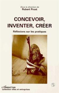 Concevoir, inventer, créer : réflexions sur les pratiques