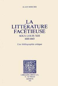 La littérature facétieuse sous Louis XIII : 1610-1643 : une bibliographie critique
