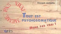 Tout est psychosomatique : même pas vrai !