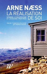 La réalisation de soi : Spinoza, le bouddhisme et l'écologie profonde. Suivi de L'expérience du monde