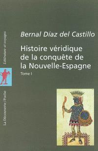 Histoire véridique de la conquête de la Nouvelle-Espagne. Volume 1