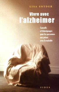 Vivre avec l'Alzheimer  : conseils et témoignages..