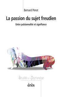 La passion du sujet freudien : entre pulsionnalité et signifiance