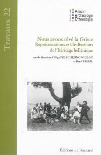 Nous avons rêvé la Grèce : représentations et idéalisations de l'héritage hellénique