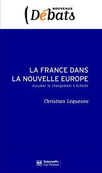 La France dans la nouvelle Europe : assumer le changement d'échelle