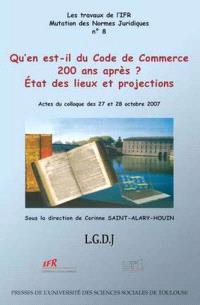 Qu'en est-il du Code de commerce 200 ans après ? : état des lieux et projections : actes du colloque des 27 et 28 octobre 2007