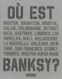 Où est Banksy ? : Boston, Brighton, Bristol, Calais, Cisjordanie...