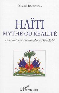 Haïti, mythe ou réalité : deux cents ans d'indépendance 1804-2004
