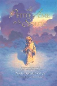 La petite âme et le soleil  : une parabole pour enfants d'après Conversations avec Dieu