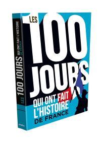 Les 100 jours qui ont fait l'histoire de France