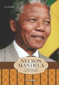 Nelson Mandela  : le rebelle qui a mené sa nation à la liberté