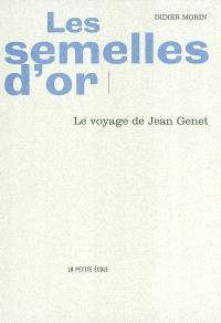 Les semelles d'or : le voyage de Jean Genet