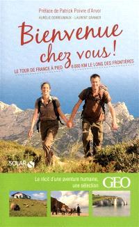 Bienvenue chez vous ! : le tour de France à pied, 6.000 km le long des frontières