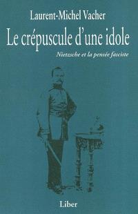 Le crépuscule d'une idole  : Neitzsche et la pensée fasciste