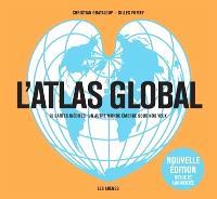 L'atlas global : 70 cartes inédites : un autre monde émerge sous nos yeux