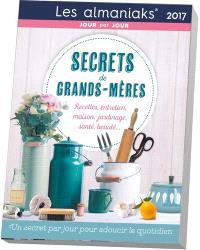 Secrets de grands-mères 2017 : un secret par jour pour adoucir le quotidien