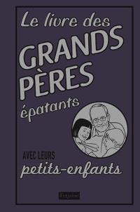 Le livre des grands-pères épatants avec leurs petits-enfants