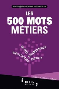 Les 500 mots métiers : bibliothèques, archives, documentation, musées : traduits en anglais et allemand