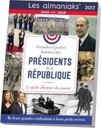 Grandes et petites histoires des présidents de la République 2017 : 2 siècles d'histoire du pouvoir