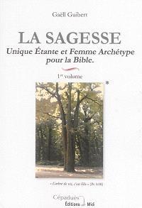 La sagesse. Volume 1, Unique étante et femme archétype pour la Bible