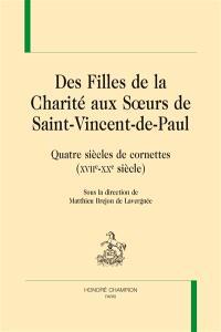 Des Filles de la Charité aux Soeurs de Saint-Vincent-de-Paul : quatre siècles de cornettes (XVIIe-XXe siècle)