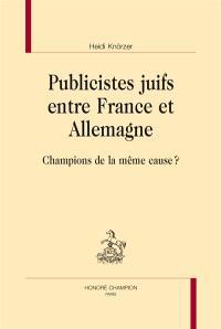 Publicistes juifs entre France et Allemagne : champions de la même cause ?