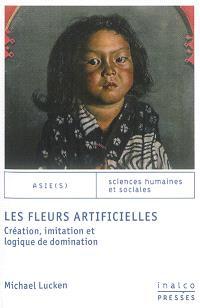 Les fleurs artificielles : création, imitation et logique de domination