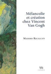 Mélancolie et création chez Vincent Van Gogh