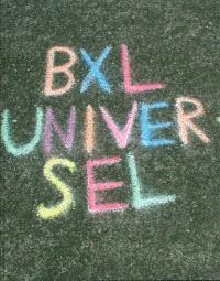 BXL universel : portrait subjectif = BXL universel : subjectief portret = BXL universel : subjective portrait