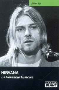 Nirvana : la véritable histoire