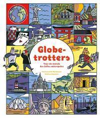 Globe-trotters : tour du monde des folles métropoles