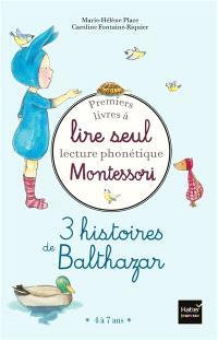 Premiers livres à lire seul : lecture phonétique Montessori : 3 histoires de Balthazar