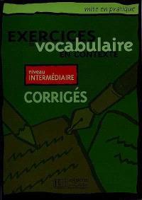 Exercices de vocabulaire en contexte, niveau intermédiaire : corrigés