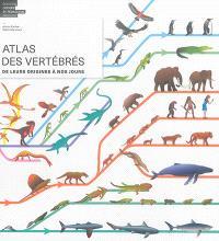 Atlas des vertébrés : de leurs origines à nos jours
