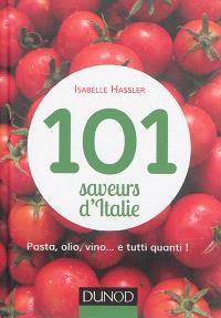 101 saveurs d'Italie : farandole de goûts et de couleurs à boire et à manger : pasta, olio, vino... e tutti quanti !