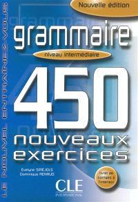 Grammaire : 450 nouveaux exercices, niveau intermédiaire