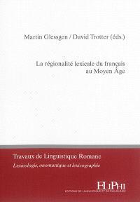 La régionalité lexicale du français au Moyen Age : volume thématique issu du colloque de Zurich (7-8 sept. 2015)