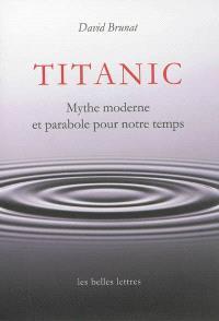Titanic : mythe moderne et parabole pour notre temps