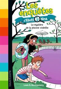 Les enquêtes d'Eliott et Nina. Volume 7, Le mystère de la piscine violette