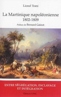 La Martinique napoléonienne, 1802-1809 : entre ségrégation, esclavage et intégration