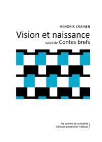 Vision et naissance; Suivi de Contes brefs