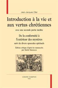 Introduction à la vie et aux vertus chrétiennes; De la conformité à l'extérieur des mystères : suivi de divers opuscules spirituels
