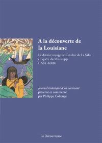 A la découverte de la Louisiane : le dernier voyage de Cavelier de la Salle en quête du Mississippi (1684-1688) : journal historique d'un survivant