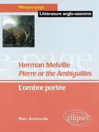 Herman Melville, Pierre or The ambiguities : l'ombre portée