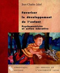 Favoriser le développement psychomoteur de l'enfant  : psychomotricité et action éducative