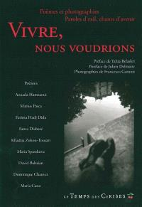 Vivre, nous voudrions : poèmes & photographies, paroles d'exil, chants d'avenir