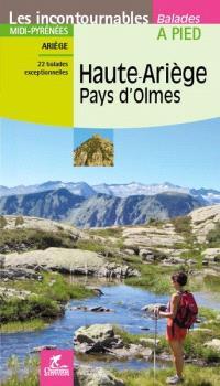 Haute-Ariège, pays d'Olmes : Midi-Pyrénées, Ariège : 22 balades exceptionnelles